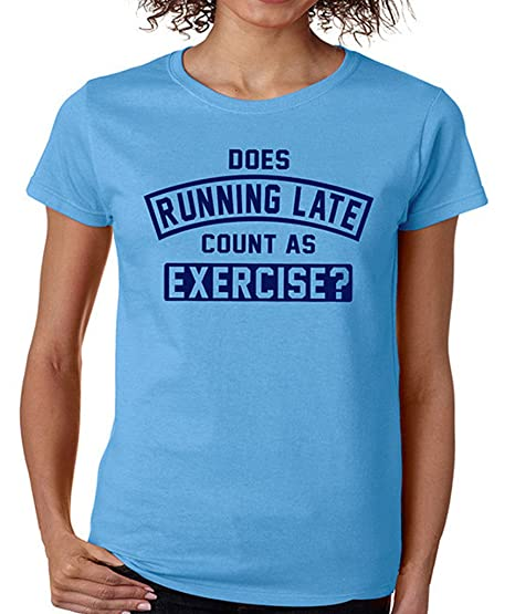 SignatureTshirts Womens Does Running Late Count As Exercise?