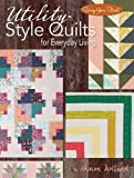 Utility-Style Quilts for Everyday Living (Landauer) 12 Beautiful, Functional Projects from Table Runners to Queen-Size, with Patterns, Skill-Building Tips, Finishing Techniques (Scrap Your Stash)