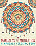 Mandalas For Meditation: A Mandala Coloring Book (Mindfulness Coloring Books for Grown-Ups for Relaxation, Stress Relief & Art Therapy)