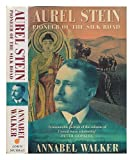 Front cover for the book Aurel Stein: Pioneer of the Silk Road by Annabel Walker