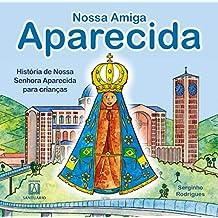 Nossa amiga Aparecida: História de Nossa Senhora Aparecida para crianças