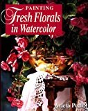 Painting Fresh Florals in Watercolor, Arleta Pech, 089134814X