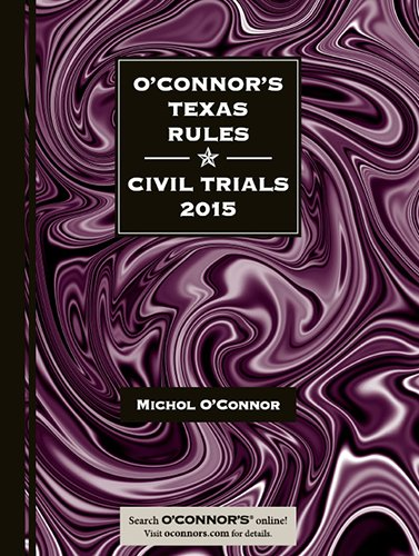 O'Connor's Texas Rules * Civil Trials 2015 (Book with Supplement)