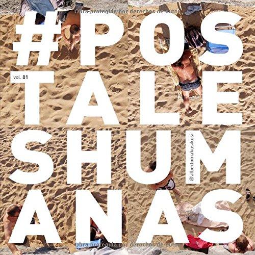 #postaleshumanas Tapa blanda – 1 dic 2016 Alberto Makusikusi Alfonso Roldan 8461772601 fotografia de autor
