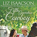 Fifth Generation Cowboy: Three Rivers Ranch Romance, Book 4 | Liz Isaacson