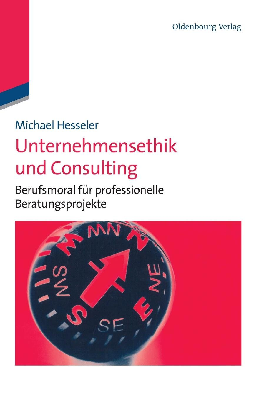 Unternehmensethik und Consulting: Berufsmoral für professionelle Beratungsprojekte Gebundenes Buch – 27. Juli 2011 Michael Hesseler De Gruyter Oldenbourg 3486586890 Beruf / Karriere