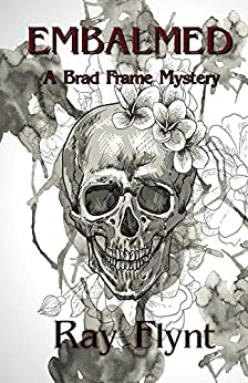 Embalmed (A Brad Frame Mystery Book 6) by [Flynt, Ray]