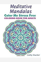 Meditative Mandalas - Coloring Book for Adults (Color Me Stress Free) (Volume 2)