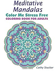 Meditative Mandalas - Coloring Book for Adults (Color Me Stress Free) (Volume 2)