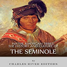 Native American Tribes: The History and Culture of the Seminole Audiobook by Charles River Editors Narrated by Bill Hare