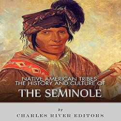 Native American Tribes: The History and Culture of the Seminole