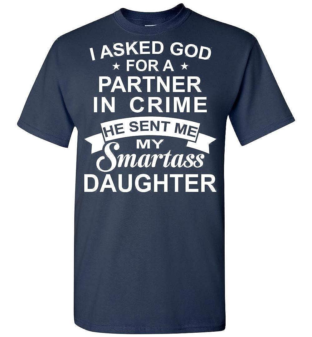I Asked God for A Partner in Crime He Sent Me My Smartass Daughter T Shirt