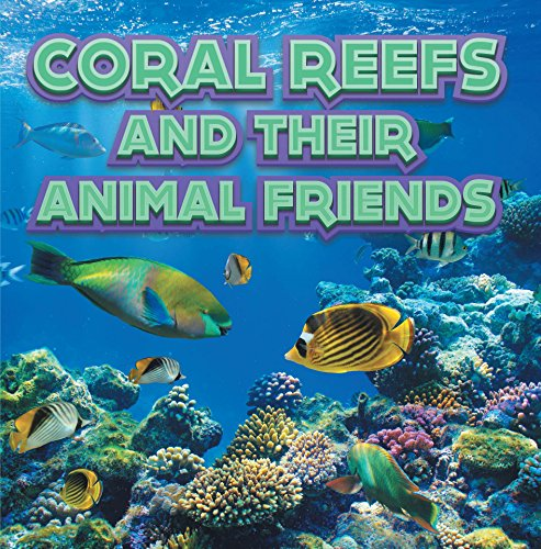 - Coral Reefs and Their Animals Friends: Marine Life and Oceanography for Kids (Children's Oceanography Books)