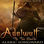 Adalwulf: The Two Swords: Tales of Germania, Book 1 | Alaric Longward
