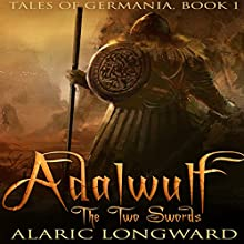 Adalwulf: The Two Swords: Tales of Germania, Book 1 Audiobook by Alaric Longward Narrated by Clay Lomakayu