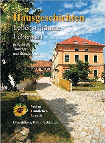 Lebens(t)räume, Lebensart: Hausgeschichten aus Sachsen, Thüringen und Brandenburg
