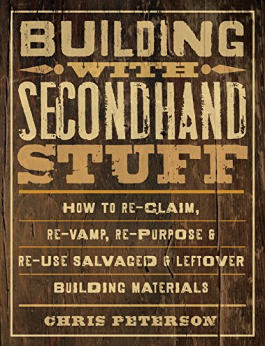 Building with Secondhand Stuff: How to Re-Claim, Re-Vamp, Re-Purpose & Re-Use Salvaged & Leftover Building Materials (Cool-material-shop)