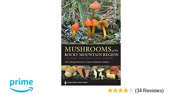 Mushrooms Of The Rocky Mountain Region A Timber Press Field Guide