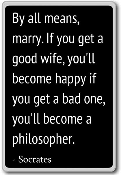 Amazon.com: By all means, marry. If you get a good wife, you ...