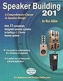 Speaker Building 201: A Comprehensive Course in Speaker Design