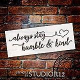 Always Stay Humble & Kind - Elegant Hand Script - Word Art Stencil - STCL2032 - by StudioR12 (18'' x 7'')