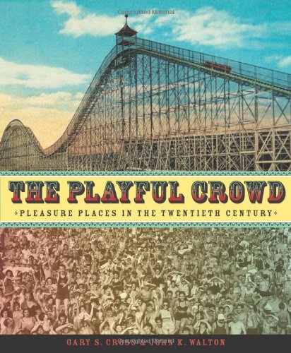 Download The Playful Crowd: Pleasure Places in the Twentieth Century PDF