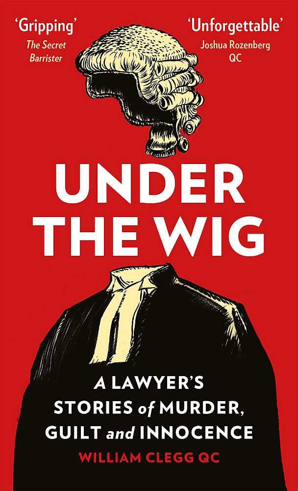 Under the Wig: A Lawyer's Stories of Murder Guilt and Innocence