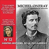 Contre-histoire de la philosophie 13.1: La construction du Surhomme - D'Emerson et Carlyle à Burckhardt et Guyau | Michel Onfray