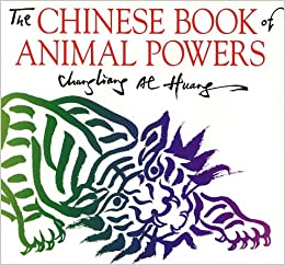 The Chinese Book of Animal Powers: Chungliang Al Huang, Al Chung