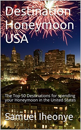 Destination Honeymoon USA: The Top 50 Destinations for spending your Honeymoon in the United States (1)