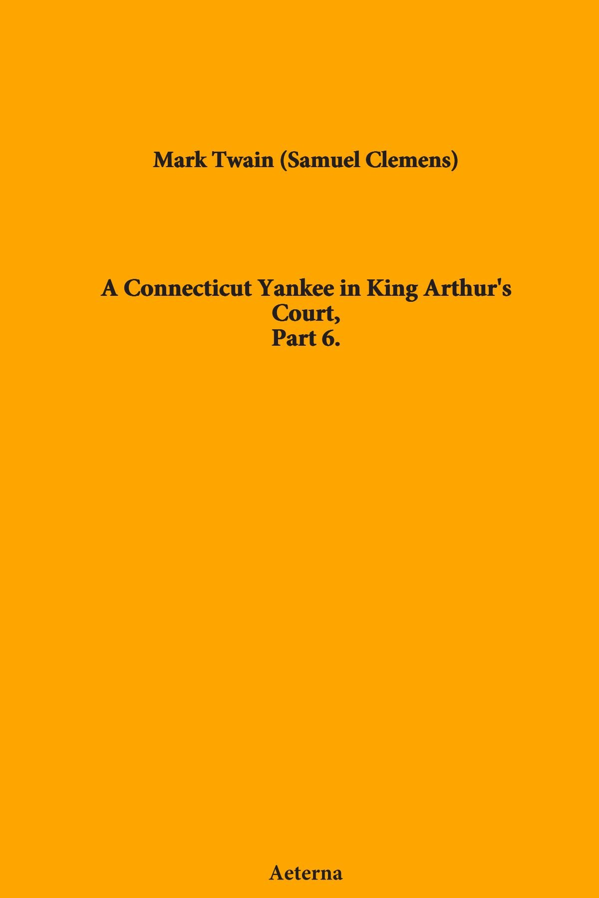 Download A Connecticut Yankee in King Arthur's Court, Part 6. ebook