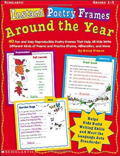Instant Poetry Frames: Around the Year: 40 Fun and Easy Reproducible Poetry Frames That Help All Kids Write Different Kinds of Poems and Practice Rhyme, Alliteration, and More