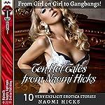 Ten Hot Tales from Naomi Hicks: From Girl on Girl to Gangbangs! Ten Very Explicit Erotica Stories | Naomi Hicks