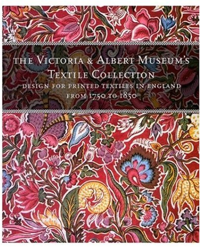 Designs for Printed Textiles in England From 1750 to 1850 (The Victoria & Albert Museum's textile (Museum Of London Costumes Collection)