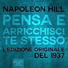 Pensa e arricchisci te stesso [Think and Grow Rich]: L'edizione originale del 1937 [The Original 1937 Edition] Audiobook by Napoleon Hill Narrated by Fabio Farnè