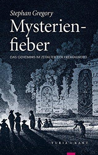 Mysterienfieber: Das Geheimnis im Zeitalter der Freimaurerei