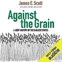 Against the Grain: A Deep History of the Earliest States Hörbuch von James C. Scott Gesprochen von: Eric Martin