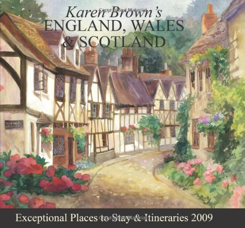 Karen Brown's England, Wales & Scotland 2009: Exceptional Places to Stay & Itineraries (Karen...