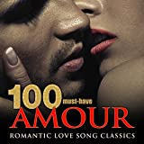 100 Must-Have Amour Romantic Love Song Classics Album Cover