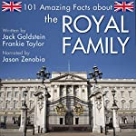 101 Amazing Facts About the Royal Family | Jack Goldstein,Frankie Taylor