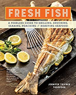 Book Cover: Fresh fish : a fearless guide to grilling, shucking, searing, poaching and roasting seafood