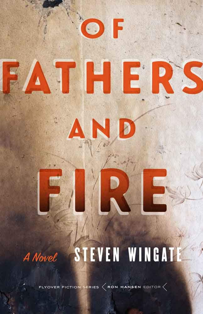 What Teens Need Most From Their Parents Wingate >> Of Fathers And Fire A Novel Flyover Fiction Steven
