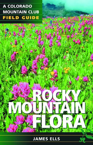 Rocky Mountain Flora: A Colorado Mountain Club Field Guide (Colorado Mountain Club Field Guides)