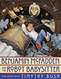 Benjamin McFadden and the Robot Babysitter, Timothy Bush, 0517799847