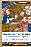 Imagining the Parish in Late Medieval England (Interventions: New Studies Medieval Cult)