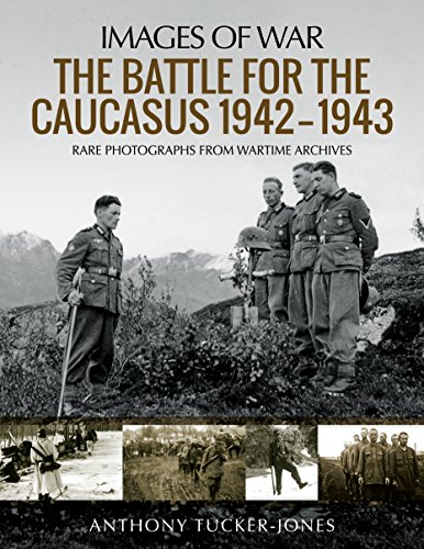The Battle for the Caucasus 1942–1943: Rare Photographs from Wartime Archives (Images of War)