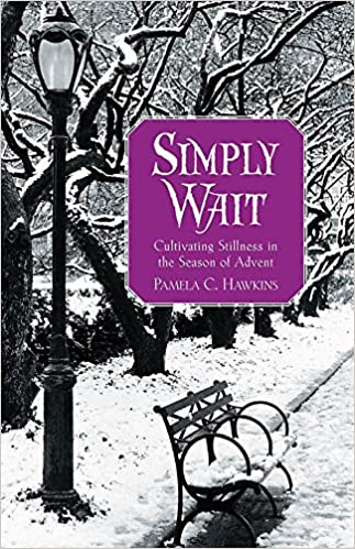Simply wait cultivating stillness in the season of advent pamela simply wait cultivating stillness in the season of advent pamela c hawkins 9780835899178 amazon books fandeluxe Gallery
