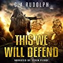 This We Will Defend: The Continuing Story of a Family's Survival: Book Two of the What's Left of My World Series Audiobook by C.A. Rudolph Narrated by Kevin Pierce