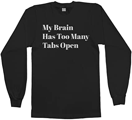 de4fd0df Threadrock Men's My Brain Has Too Many Tabs Open Long Sleeve T-Shirt S Black