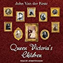 Queen Victoria's Children Audiobook by John Van der Kiste Narrated by Jennifer M. Dixon